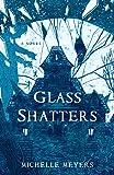 Glass Shatters: A Novel