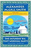 Alexander McCall Smith [The Saturday Big Tent Wedding Party: The New No. 1 Ladies' Detective Agency Novel] [by: Alexander McCall Smith]