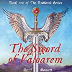 The Sword of Valoarem: The Redhawk Series, Book 1 | Brad Bohlen