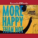 More Happy Than Not Audiobook by Adam Silvera Narrated by Ramon de Ocampo
