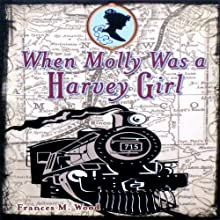 When Molly Was a Harvey Girl (       UNABRIDGED) by Frances M. Wood Narrated by Sasha Harris