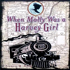 When Molly Was a Harvey Girl Audiobook