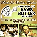What the Butler Wrote: Scenes from the Daws Butler Workshop Radio/TV Program by Daws Butler Narrated by Daws Butler, Joe Bevilacqua, Lorie Kellogg, June Foray, Nancy Cartwright, Corey Burton