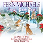 Making Spirits Bright | Fern Michaels,Elizabeth Bass,Rosalind Noonan,Nan Rossiter
