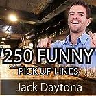 250 Ultimate Funny Pick Up Lines: Hilarious, Cute, and Cheesy Pick Up Lines to Meet Women Hörbuch von Jack Daytona Gesprochen von: Eddie Leonard Jr.