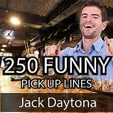 250 Ultimate Funny Pick Up Lines: Hilarious, Cute, and Cheesy Pick Up Lines to Meet Women | Livre audio Auteur(s) : Jack Daytona Narrateur(s) : Eddie Leonard Jr.