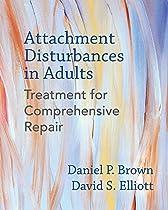Attachment Disturbances In Adults: Treatment For Comprehensive Repair