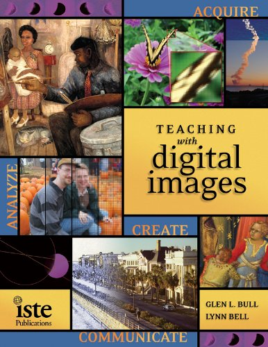 Teaching with Digital Images: Acquire, Analyze, Create,...
