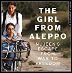 The Girl From Aleppo: Nujeen's Escape From War to Freedom | Nujeen Mustafa,Christina Lamb