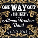 One Way Out: The Inside History of the Allman Brothers Band Audiobook by Alan Paul Narrated by Dan John Miller