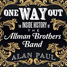 One Way Out: The Inside History of the Allman Brothers Band (       UNABRIDGED) by Alan Paul Narrated by Dan John Miller
