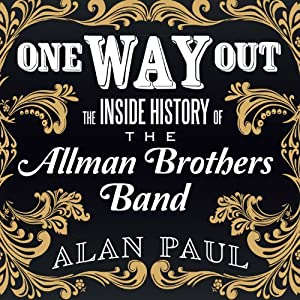 One Way Out: The Inside History of the Allman Brothers Band | [Alan Paul]