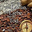 Der Kakao, die Liebe und der Tod Hörbuch von Susanne Pilastro Gesprochen von: Michael Korneffel