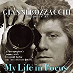 My Life in Focus: A Photographer's Journey with Elizabeth Taylor and the Hollywood Jet Set | Gianni Bozzacchi,Joey Tayler