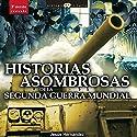 Historias asombrosas de la Segunda Guerra Mundial Audiobook by Jesús Hernández Narrated by Jorge Lillo