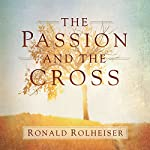 The Passion and the Cross | Ronald Rolheiser