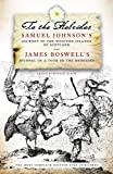 To the Hebrides: Samuel Johnson's Journey to the Western Islands and James Boswell's Journal of a Tour to the Hebrides