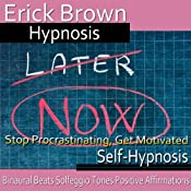 Stop Procrastinating, Get Motivated: Get It Done, Guided Meditation, Self-Hypnosis, Binaural Beats | [Erick Brown]