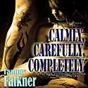 Calmly, Carefully, Completely: The Reed Brothers, Book 3 Audiobook by Tammy Falkner Narrated by Dara Rosenberg