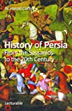 History of Persia. From the Sassanids to the 20th Century