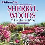 Where Azaleas Bloom   Sherryl Woods