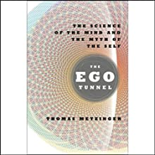 The Ego Tunnel: The Science of the Mind and the Myth of the Self (       UNABRIDGED) by Thomas Metzinger Narrated by Kevin Pariseau