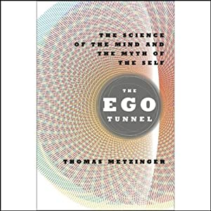 The Ego Tunnel: The Science of the Mind and the Myth of the Self | [Thomas Metzinger]