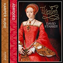 Elizabeth (       ABRIDGED) by David Starkey Narrated by Patricia Hodge