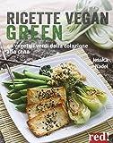 Ricette vegan green. 40 vegetali verdi dalla colazione alla cena