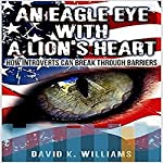 An Eagle Eye with a Lion's Heart: How Introverts Can Break Through Barriers | David Williams