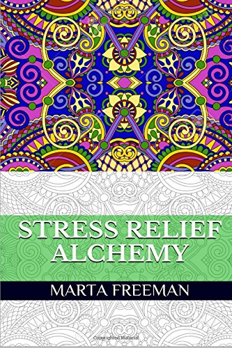 Stress Relief Alchemy: Stress Relieving Patterns and Relaxation Adult Coloring Book