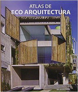 Atlas De Eco Arquitectura: Varios: 9788499361420: Amazon.com: Books