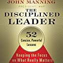 The Disciplined Leader: Keeping the Focus on What Really Matters Audiobook by John Manning Narrated by Wayne Shepherd