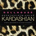 Dollhouse: A Novel (       UNABRIDGED) by Kim Kardashian, Kourtney Kardashian, Khloe Kardashian Narrated by Kathleen McInerney