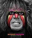 "Ultimate Warrior: A Life Lived ""Forev..."