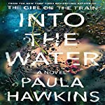 Into the Water Audiobook by Paula Hawkins Narrated by Laura Aikman, Rachel Bavidge, Sophie Aldred, Daniel Weyman, Imogen Church, Laura Aikman