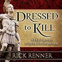 Dressed to Kill: A Biblical Approach to Spiritual Warfare and Armor Audiobook by Rick Renner Narrated by Stephen Sobosky, Andrell Corbin
