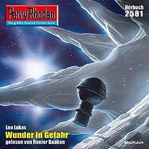 Wunder in Gefahr (Perry Rhodan 2581) Hörbuch