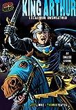 King Arthur: Excalibur Unsheathed: An English Legend (Graphic Myths & Legends)