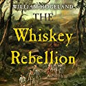 The Whiskey Rebellion Audiobook by William Hogeland Narrated by Simon Vance
