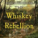 The Whiskey Rebellion | William Hogeland