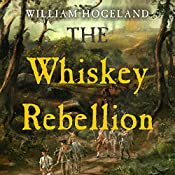 The Whiskey Rebellion | [William Hogeland]