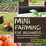 Mini Farming for Beginners: Build a Thriving Backyard Mini Farm, No Matter How Small the Space | Bradley Blair