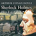 Sherlock Holmes: His Last Bow (       UNABRIDGED) by Arthur Conan Doyle Narrated by Derek Jacobi