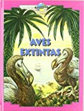 Aves extintas/ Extinct Birds (Especies Extintas/ Extinct Species) (Spanish Edition) (9685142394) by Green, Tamara