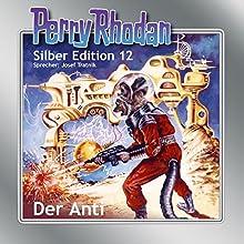 Der Anti (Perry Rhodan Silber Edition 12) Hörbuch von Clark Darlton, K.H. Scheer, Kurt Brand Gesprochen von: Josef Tratnik