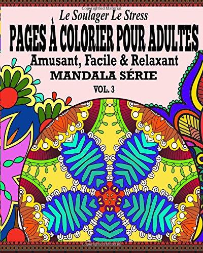 Le Soulager le stress Pages A Colorear Pour Adultes: Amusant, Facile & Relaxant  Mandala Serie ( Vol. 3)