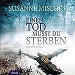 Einen Tod musst du sterben | Susanne Mischke