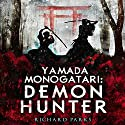 Yamada Monogatari: Demon Hunter (       UNABRIDGED) by Richard Parks Narrated by Brian Nishii