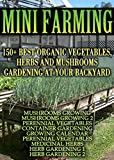 img - for Mini Farming: 150 Best Vegetables, Herbs And Mushrooms Gardening At Your Backyard: (Mushroom Farming, Herb Gardening, Perennial Vegetables) (Gardening, Gardening Books, Botanical, Home Garden) book / textbook / text book